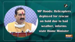 MP floods: Helicopters deployed for rescue on hold due to bad weather, informs state Home Minister