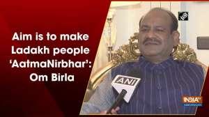 Aim is to make Ladakh people 'AatmaNirbhar': Om Birla