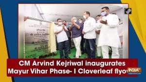 CM Arvind Kejriwal inaugurates Mayur Vihar Phase- I Cloverleaf flyover