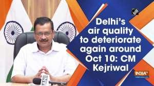 Delhi's air quality to deteriorate again around Oct 10: CM Kejriwal