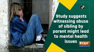 Study suggests witnessing abuse of sibling by parent might lead to mental health issues