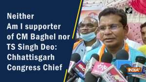 Neither Am I supporter of CM Baghel nor TS Singh Deo: Chhattisgarh Congress Chief
