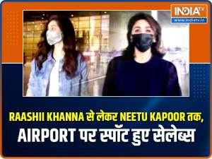 Raashii Khanna to Neetu Kapoor, celebs spotted at airport
