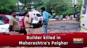 Builder killed in Maharashtra's Palghar