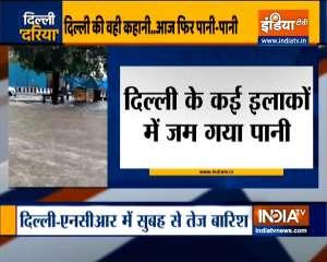 Delhi : Waterlogging in many areas as heavy rains lash parts of Delhi-NCR